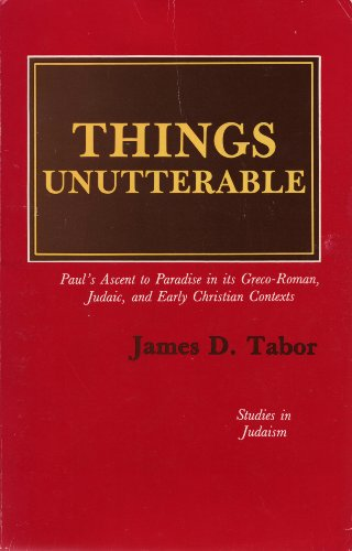 9780819156440: Things Unutterable: Paul's Ascent to Paradise in Its Graeco-Roman, Judaic and Early Christian Contexts