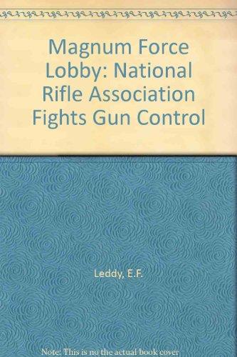 Magnum Force Lobby: The National Rifle Association Fights Gun Control: Leddy, Edward