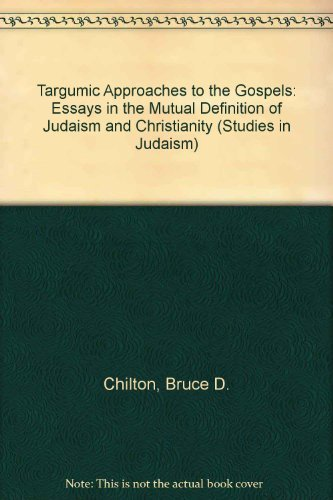 9780819157324: Targumic Approaches to the Gospels: Essays in the Mutual Definition of Judaism and Christianity (Studies in Judaism)