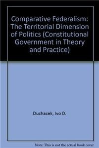 9780819157416: Comparative Federalism: The Territorial Dimension of Politics (Constitutional Government in Theory and Practice)