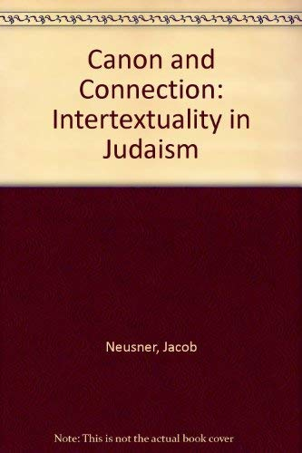 Canon and Connection: Intertextuality in Judaism: Neusner, Jacob