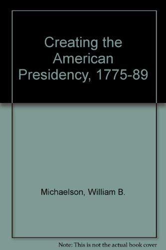 9780819158062: Creating the American Presidency, 1775-1789