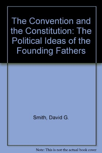 9780819160331: The Convention and the Constitution: The Political Ideas of the Founding Fathers