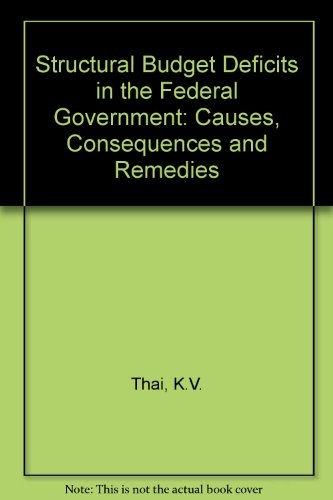Structural Budget Deficits in the Federal Government: Causes, Consequences and Remedies: Thai, K.V.