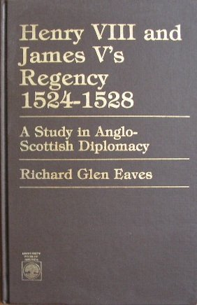 9780819162762: Henry VIII and James V's Regency, 1524-28: A Study in Anglo-Scottish Diplomacy