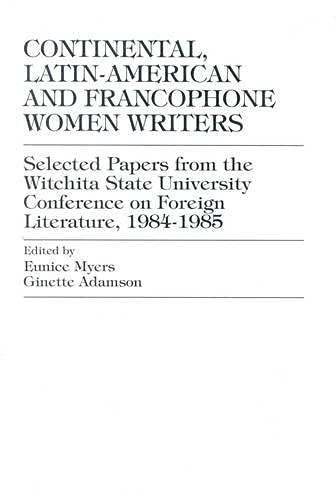 9780819162908: Continental, Latin-American and Francophone Women Writers: v.1: Selected Papers from The Wichita State University Conference on Foreign Literature, 1984-1985: Selected Conference Papers: Vol 1