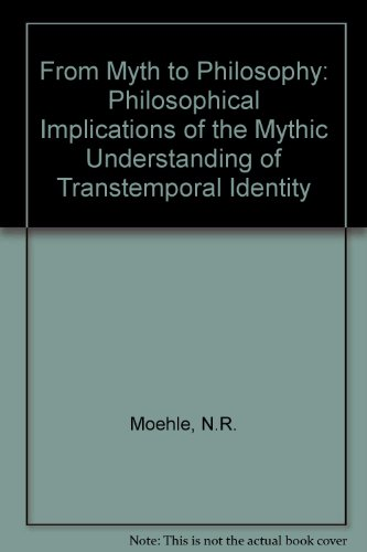 From Myth to Philosophy: Philosophic Implications of The Mythic Understanding of Transtemporal ...