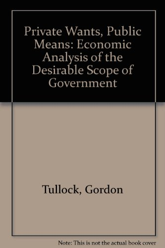9780819163707: Private Wants, Public Means: An Economic Analysis of the Desirable Scope of Government