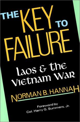 The Key to Failure: Laos and the Vietnam War: Hannah, Norman B.