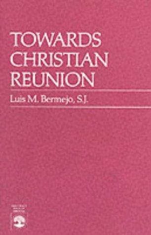 Towards Christian Reunion: Bermejo, Luis M.