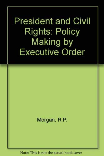 9780819164759: The President and Civil Rights: Policy-Making by Executive Order