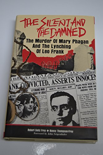 9780819164919: The Silent and the Damned: The Murder of Mary Phagan and the Lynching of Leo Frank