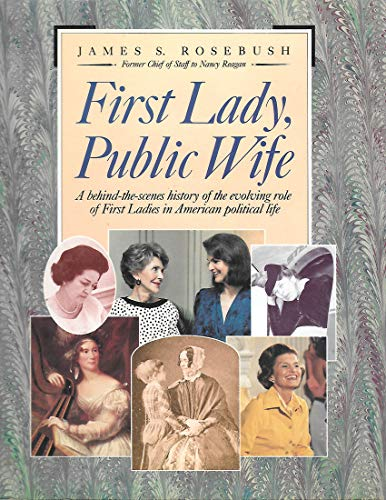 First Lady, Public Wife : A Behind-the-Scenes: Rosebush, James S.