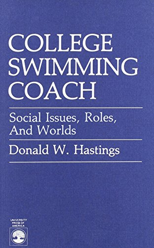 College Swimming Coach: Social Issues, Roles and Worlds (Paperback): Donald W. Hastings