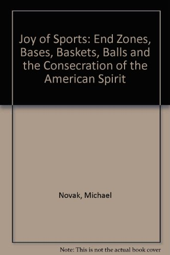 9780819166531: Joy of Sports: End Zones, Bases, Baskets, Balls and the Consecration of the American Spirit