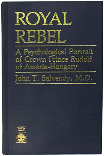 9780819166753: Royal Rebel : A Psychological Portrait of Crown Prince Rudolf of Austria-Hungary