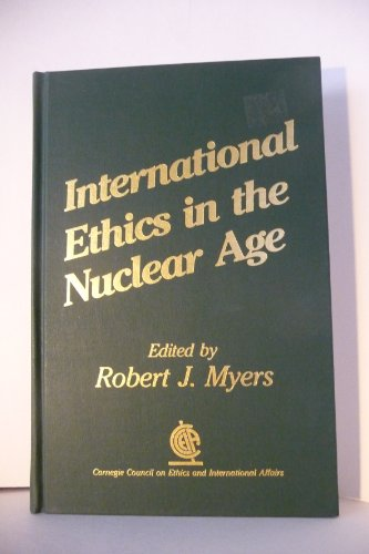 International Ethics in the Nuclear Age (Ethics and foreign policy series): Carnegie Council on ...