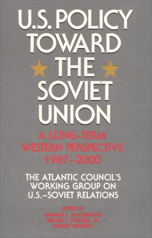 U.S. Policy Toward the Soviet Union: Goodpaster, Andrew J., Stoessel, Walter J., Kennedy, Robert