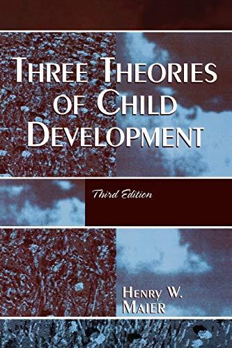 Three Theories of Child Development: Maier, Henry W.