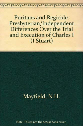 9780819167736: Puritans and Regicide: Presbyterian-Independent Differences over the Trial and Execution of Charles (I) Stuart