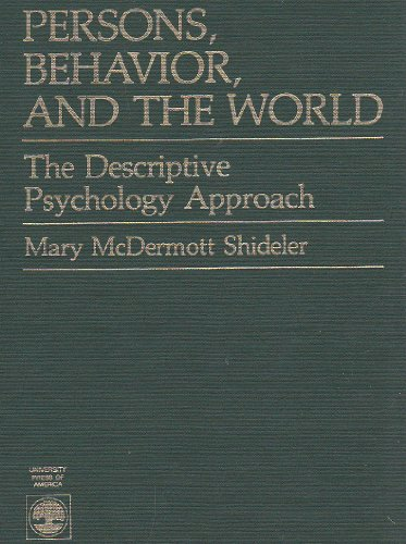 Persons, Behavior and the World: The Descriptive Psychology Approach: Shideler, Mary McDermott