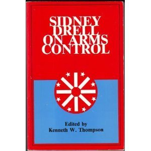 Sidney Drell on Arms Control: Volume VII (Inscribed by Drell): Kenneth W. Thompson