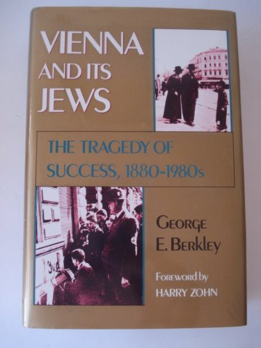Vienna and Its Jews: The Tragedy of Success, 1880S-1980s: Berkley, George E.