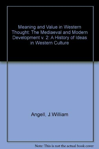 Meaning and Value in Western Thought: A History of Ideas in Western Culture: Angell, John William; ...