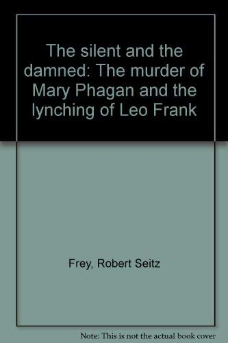 9780819168528: The silent and the damned: The murder of Mary Phagan and the lynching of Leo Frank