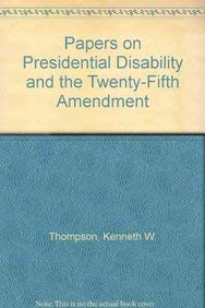 Papers on Presidential Disability and the Twenty-Fifth: Thompson, Kenneth W.