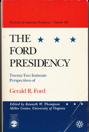 9780819169600: The Ford Presidency: Twenty-Two Intimate Perspectives of Gerald R. Ford (Portraits of American Presidents)