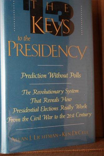 Thirteen Keys to the Presidency : A: Ken DeCell; Allan