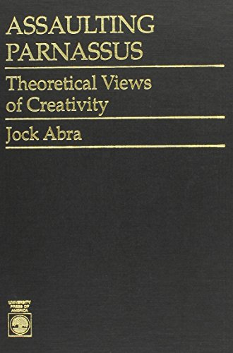 Assaulting Parnassus: Theoretical Views of Creativity (Hardback): Jock Abra