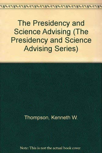 The Presidency and Science Advising: Thompson, Kenneth W.
