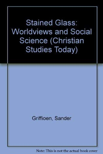 Stained Glass: Worldviews and Social Science (Christian Studies Today) (0819172537) by Sander Griffioen; Paul A. Marshall; Richard J. Mouw