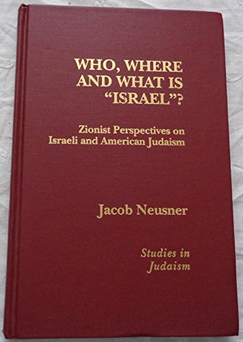 Who, Where, and What is Israel?: Zionist Perpectives on Israeli and American Judaism (Hardback): ...