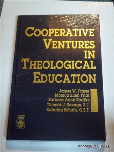 Cooperative Ventures in Theological Education by James: James W. Fraser