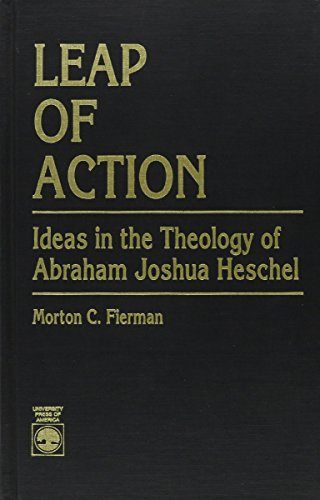 Leap of Action: Ideas in the Theology of Abraham Joshua Heschel (Hardback): Morton C. Fierman