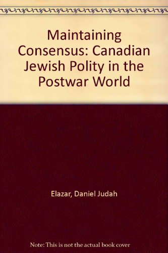 Maintaining Consensus: The Canadian Jewish Polity in the Postwar World