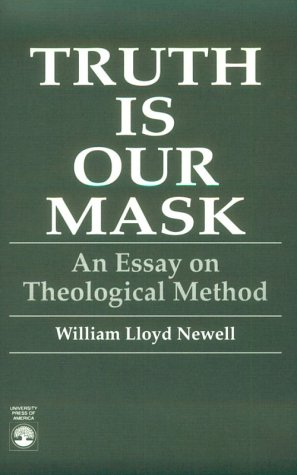 9780819176219: Truth Is Our Mask: An Essay on Theological Method