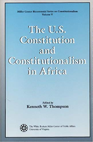 The U.S. Constitution and Constitutionalism in Africa: Thompson, Kenneth W.