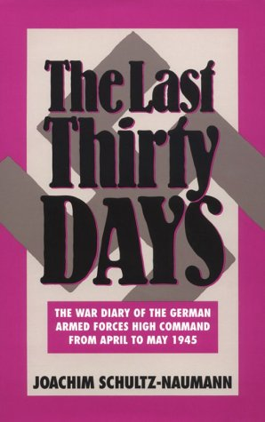 9780819177292: The Last Thirty Days: The War Diary of the German Armed Forces High Command from April to May 1945 : The Battle for Berlin : Reflections on the Even