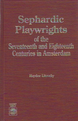 Sephardic Playwrights of the Seventeenth and Eighteenth Centuries in Amsterdam: Litovsky, Haydee