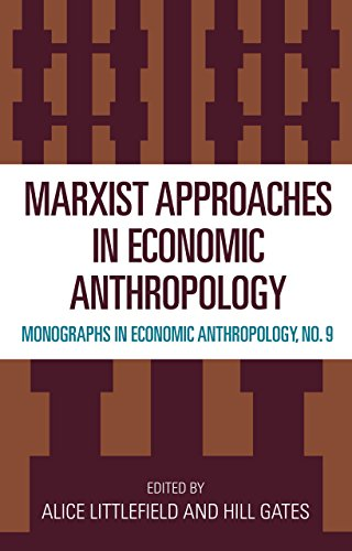 Marxist Approaches in Economic Anthropology: Littlefield, Alice; Gates,