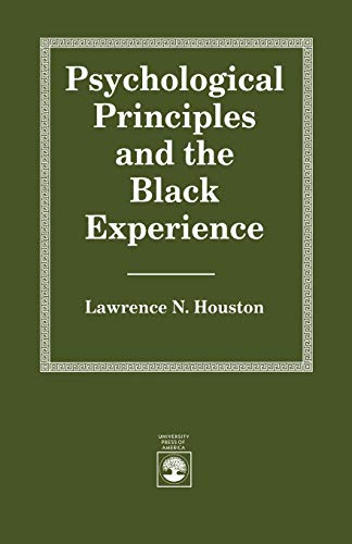PSYCHOLOGICAL PRINCIPLES AND THE BLACK EXPERIENCE: LAWRENCE N. HOUSTON
