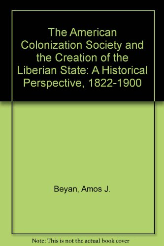 The American Colonization Society and the Creation of the Liberian State: A Historical Perspective,...