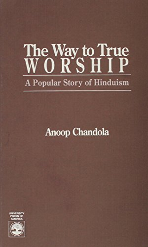 The Way to True Worship: A Popular Story of Hinduism: Anoop Chandola