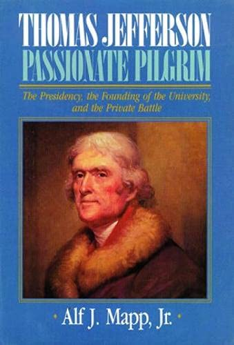 9780819180537: Thomas Jefferson: Passionate Pilgrim (The Presidency, the Founding of the University, and the Private Battle)