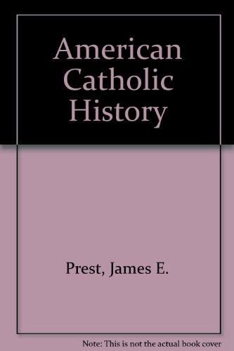 American Catholic History: James E. Prest