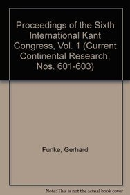 Proceedings of the Sixth International Kant Congress. Vol. 1: Invited Papers. Edited by Gerhard ...